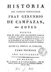 Historia del famoso predicador fray Gerundio de Campazas, alias Zotes, por Francisco Lobòn de Salazar. [With] Coleccion de varias piezas relativas a la obra: Volumen 1