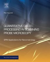 Quantitative Data Processing in Scanning Probe Microscopy: SPM Applications for Nanometrology
