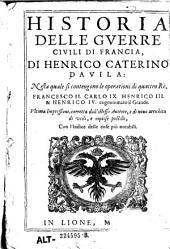 Historia delle guerre civile di Francia, di ---. Nella quale si contengono le operationi di quattro Re, Francesco II. Carolo IX. Henrico III& Henrico IV. cognominato il grande
