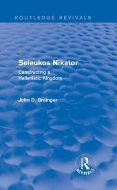 Seleukos Nikator (Routledge Revivals): Constructing a Hellenistic Kingdom