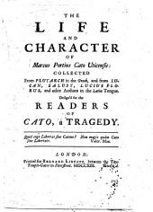 The Life and Character of Marcus Portius Cato Uticensis ... Design'd for the Readers of Cato, a Tragedy