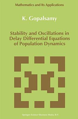 Stability and Oscillations in Delay Differential Equations of Population Dynamics PDF