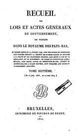 Recueil des lois et actes géneraux du gouvernement, en vigueur dans le Royaume des Pays-Bas: Volume7