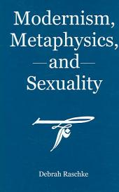 Modernism, Metaphysics, and Sexuality