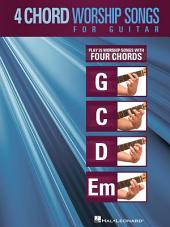 4-Chord Worship Songs for Guitar (Songbook): Play 25 Worship Songs with Four Chords: G-C-D-Em