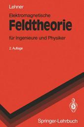 Elektromagnetische Feldtheorie: für Ingenieure und Physiker, Ausgabe 2