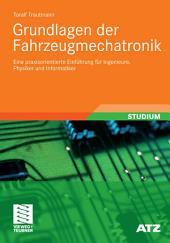 Grundlagen der Fahrzeugmechatronik: Eine praxisorientierte Einführung für Ingenieure, Physiker und Informatiker