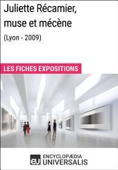 Juliette Récamier, muse et mécène (Lyon - 2009): Les Fiches Exposition d'Universalis