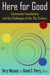 Here for Good: Community Foundations and the Challenges of the 21st Century