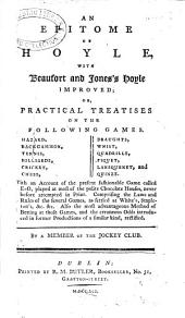 An Epitome of Hoyle: With Beaufort and Jones's Hoyle Improved; Or, Practical Treatises on the Following Games. Hazard, Backgammon, Tennis, ... By a Member of the Jockey Club