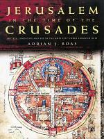 Jerusalem in the Time of the Crusades