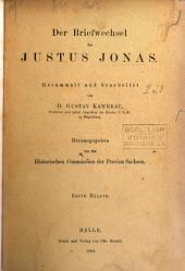 Der Briefwechsel des Justus Jonas, gesammelt und bearb. von G. Kawerau. 2 Hälften