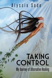 Taking Control: My Journey of Alternative Healing