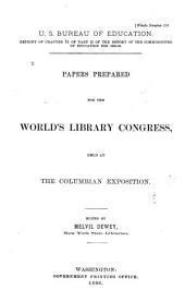 ... Papers Prepared for the World's Library Congress Held at the Columbian Exposition