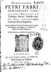 Dodecamenon Petri Fabri San Ioriani ... siue de Dei nomine atque attributis, liber singularis ...