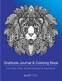 Gratitude Journal & Coloring Book For Older Kids: Animal Designs & Inspiration: Colouring Pages & Gratitude Journal In One, Detailed Animal Designs Fo
