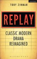 Replay  Classic Modern Drama Reimagined PDF