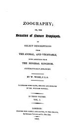 Zoography, Or, The Beauties of Nature Displayed: In Select Descriptions from the Animal, and Vegetable, with Additions from the Mineral Kingdom Systematically Arranged