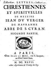 Lettres chrestiennes et spirituelles de Messire Jean Du Verger de Hauranne abbé de Saint-Cyran...b[Livre]