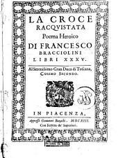 La croce racquistata poema heroico di Francesco Bracciolini, libri 35. Al serenissimo gran duca di Toscana, Cosimo secondo