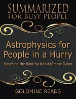 Astrophysics for People In a Hurry - Summarized for Busy People: Based On the Book By Neil De Grasse Tyson