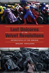 Lost Unicorns of the Velvet Revolutions Heterotopias of the Seminar PDF