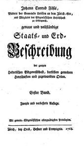 Genaue und vollständige Staats- und Erdbeschreibung der ganzen helvetischen Eidgenoßschaft, derselben gemeinen Herrschaften und zugewandten Orten: Band 1