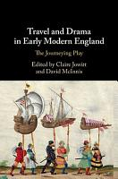 Travel and Drama in Early Modern England PDF