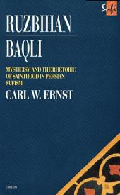 Ruzbihan Baqli: Mysticism and the Rhetoric of Sainthood in Persian Sufism