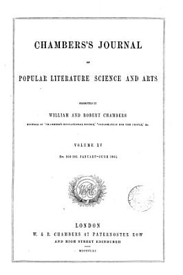 Chambers s Edinburgh journal  conducted by W  Chambers   Continued as  Chambers s Journal of popular literature  science and arts