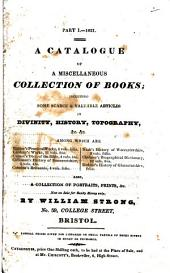 A Catalogue of a Miscellaneous Collection of Books; Including Some Scarce & Valuable Articles in Divinity, History, Topography, ... Now for Sale for Ready Money Only