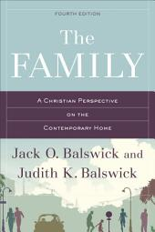 The Family: A Christian Perspective on the Contemporary Home, Edition 4