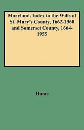 Maryland. Index to the Wills of St. Mary's County, 1662-1960 and Somerset County, 1664-1955