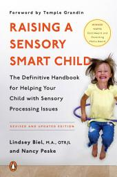 Raising a Sensory Smart Child: The Definitive Handbook for Helping Your Child with Sensory Processing Issues,Revised Edition