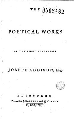 The Poetical Works of the Right Honourable Joseph Addison  Esq