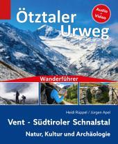Wanderführer Ötztaler Urweg: Vent - Südtiroler Schnalstal - Natur, Kultur und Archäologie