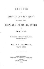 Reports of Cases Argued and Determined in the Supreme Judicial Court of the State of Maine: Volume 73