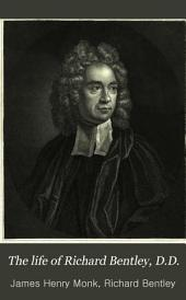 The Life of Richard Bentley, D.D.: Master of Trinity College, and Regius Professor of Divinity in the University of Cambridge, Volume 1