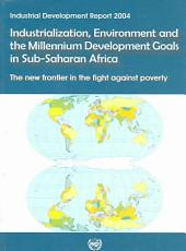 Industrialization, Environment and the Millennium Development Goals in Sub-Saharan Africa: The New Frontier in the Fight Against Poverty, Volume 1