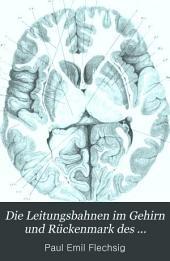 Die Leitungsbahnen im Gehirn und Rückenmark des Menschen, auf Grund entwickelungsgeschichtlicher Untersuchungen