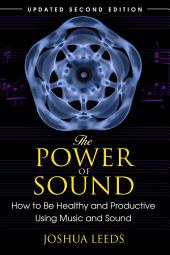 The Power of Sound: How to Be Healthy and Productive Using Music and Sound, Edition 2