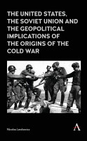 The United States  the Soviet Union and the Geopolitical Implications of the Origins of the Cold War PDF