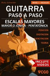 Escalas Mayores - Guitarra Paso a Paso - con Videos HD: Sistema CAGED, Tríada - Pentatónica - Escala mayor