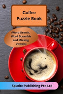 Coffee Puzzle Book (Word Search, Word Scramble and Missing Vowels)