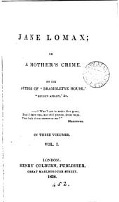 Jane Lomax: or A mother's crime. By the author of 'Brambletye house'.