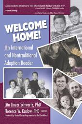 Welcome Home!: An International and Nontraditional Adoption Reader
