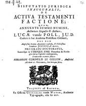 Disputatio ... de activa testamenti factione. (etc.) - Trajecti a. Rh., vande Water 1705