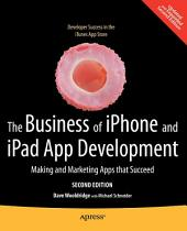 The Business of iPhone and iPad App Development: Making and Marketing Apps that Succeed, Edition 2