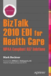 BizTalk 2010 EDI for Health Care: HIPAA Compliant 837 Solutions