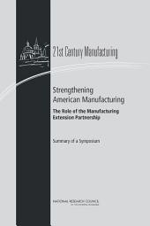 Strengthening American Manufacturing: The Role of the Manufacturing Extension Partnership : Summary of a Symposium